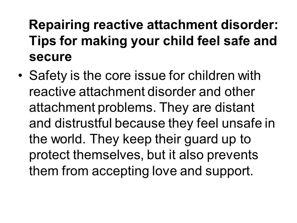 Repairing reactive attachment disorder: Tips for making your child feel safe and secure