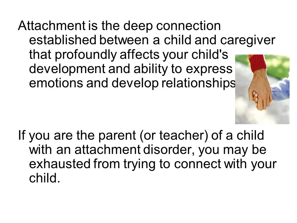 Attachment is the deep connection established between a child and caregiver that profoundly affects your child s development and ability to express emotions and develop relationships.