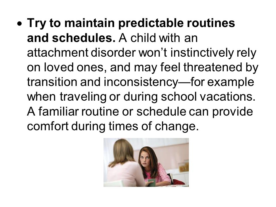 Try to maintain predictable routines and schedules
