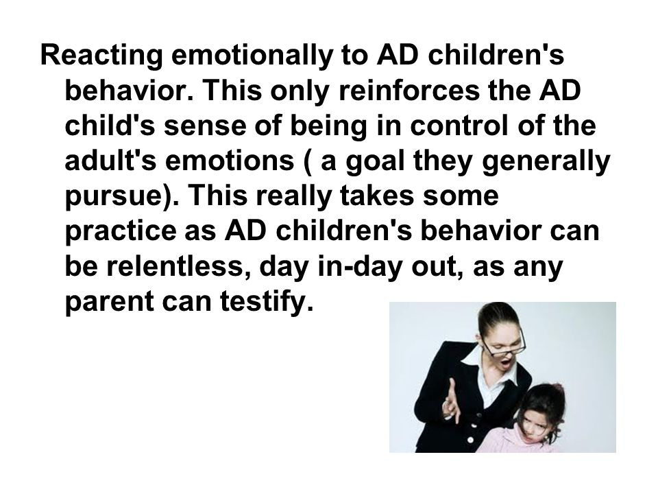 Reacting emotionally to AD children s behavior