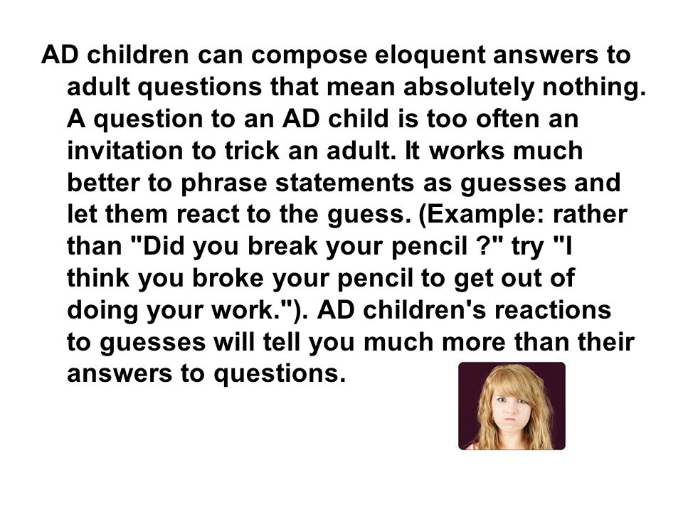 AD children can compose eloquent answers to adult questions that mean absolutely nothing.