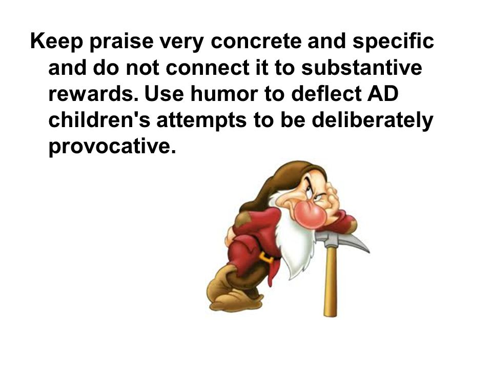 Keep praise very concrete and specific and do not connect it to substantive rewards.
