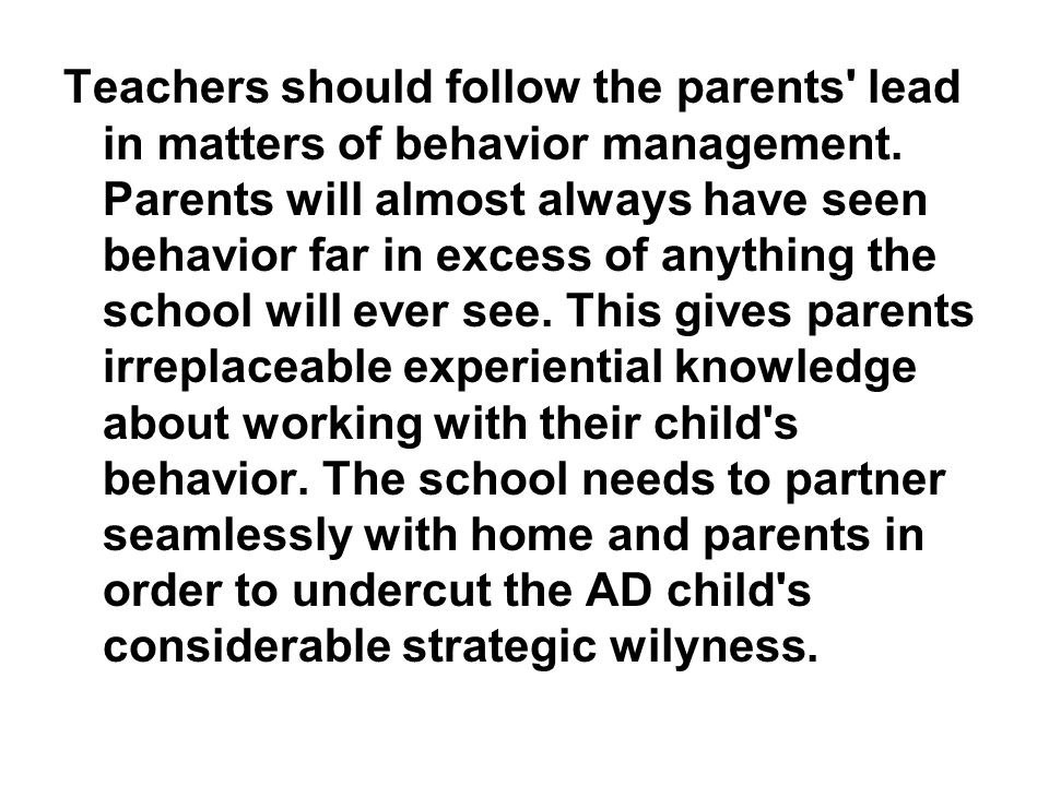 Teachers should follow the parents lead in matters of behavior management.