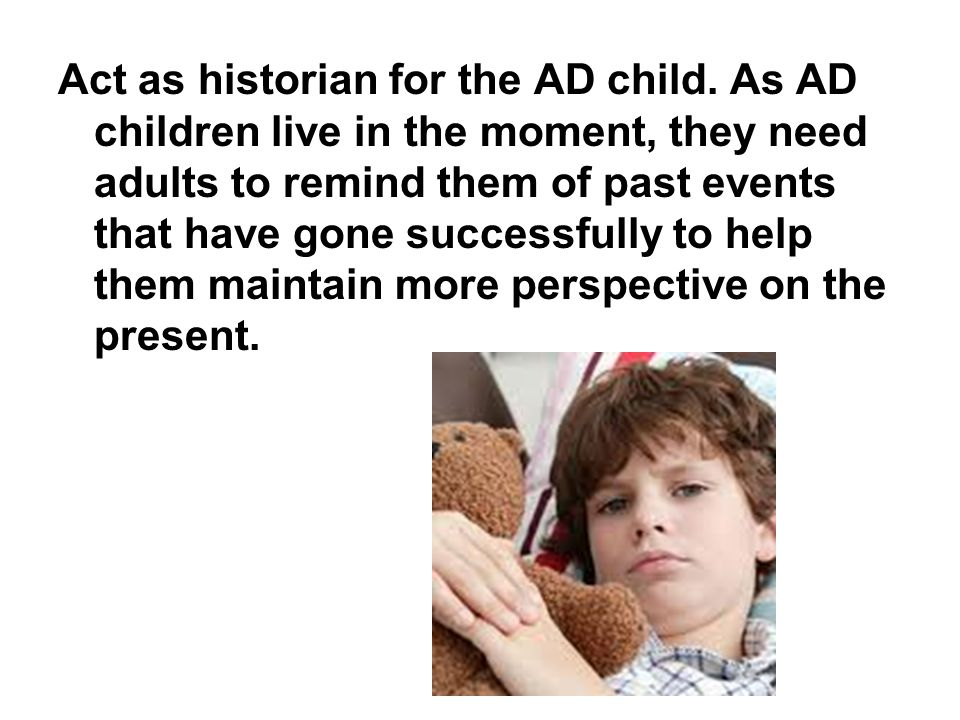 Act as historian for the AD child