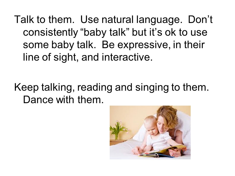 Talk to them. Use natural language