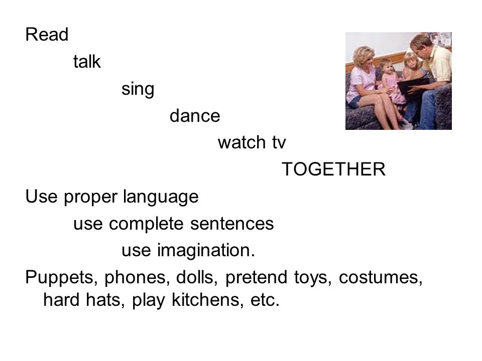 Read talk. sing. dance. watch tv. TOGETHER. Use proper language. use complete sentences. use imagination.