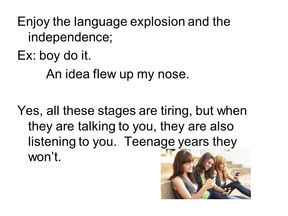 Enjoy the language explosion and the independence;