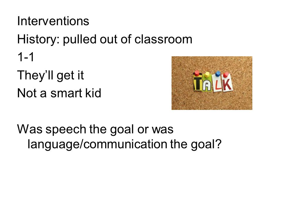 Interventions History: pulled out of classroom. 1-1.