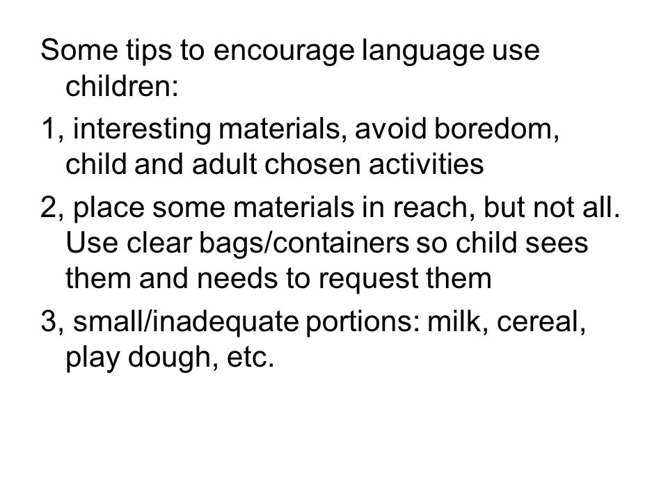 Some tips to encourage language use children: