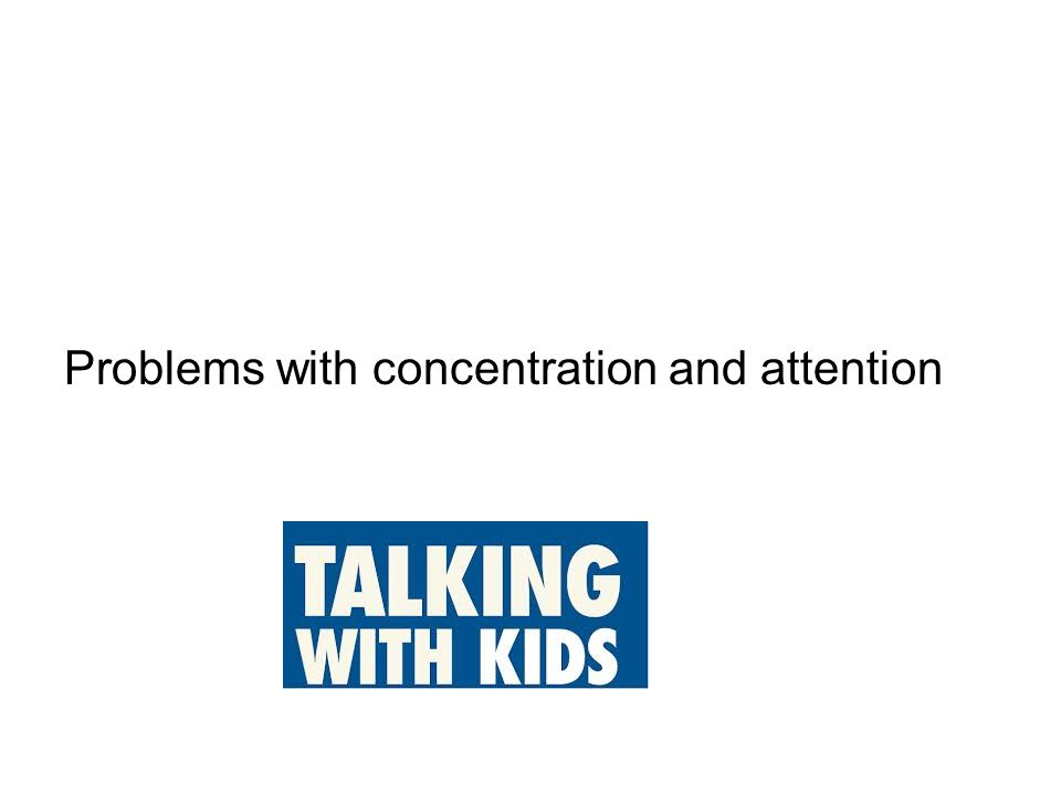 Problems with concentration and attention
