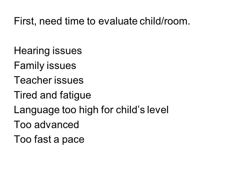 First, need time to evaluate child/room.