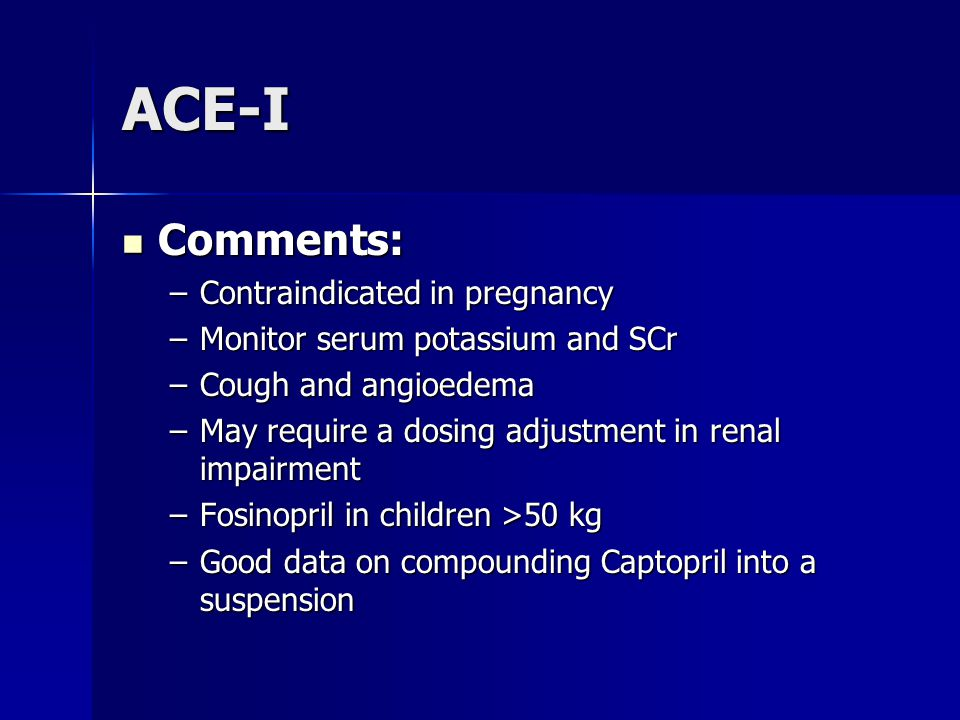 ACE-I Comments: Contraindicated in pregnancy