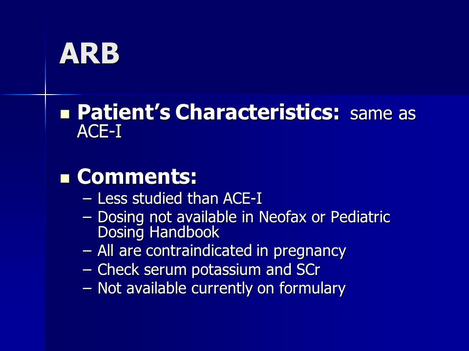 ARB Patient's Characteristics: same as ACE-I Comments: