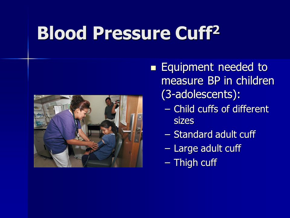 Blood Pressure Cuff2 Equipment needed to measure BP in children (3-adolescents): Child cuffs of different sizes.