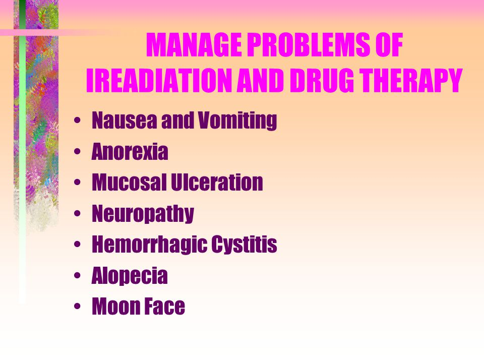 MANAGE PROBLEMS OF IREADIATION AND DRUG THERAPY