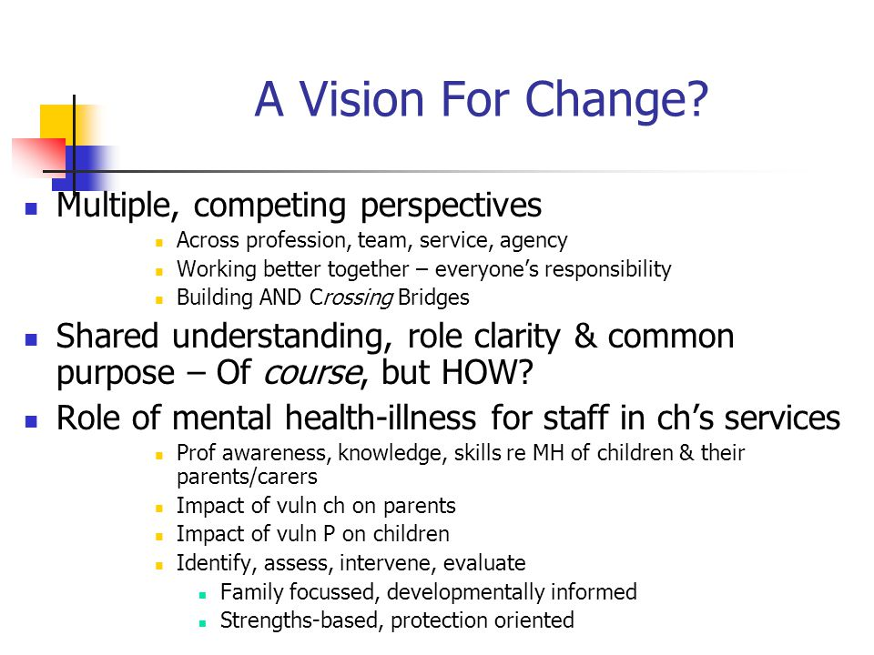 A Vision For Change Multiple, competing perspectives