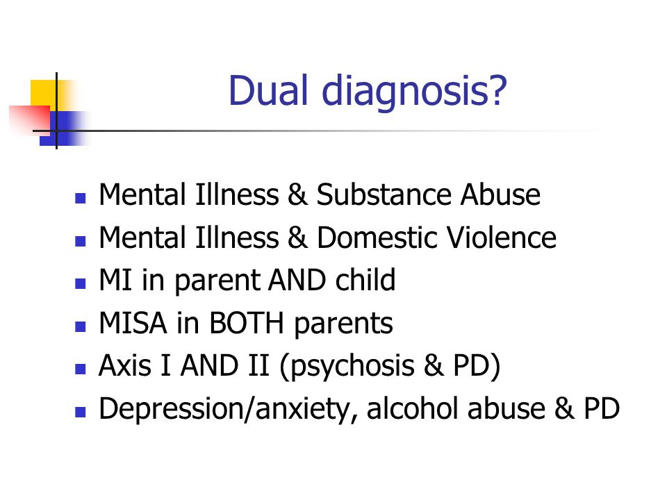 Dual diagnosis Mental Illness & Substance Abuse