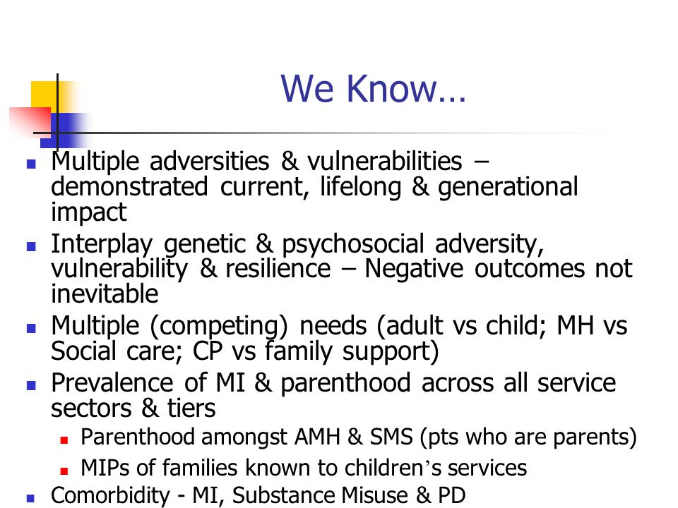 We Know… Multiple adversities & vulnerabilities – demonstrated current, lifelong & generational impact.