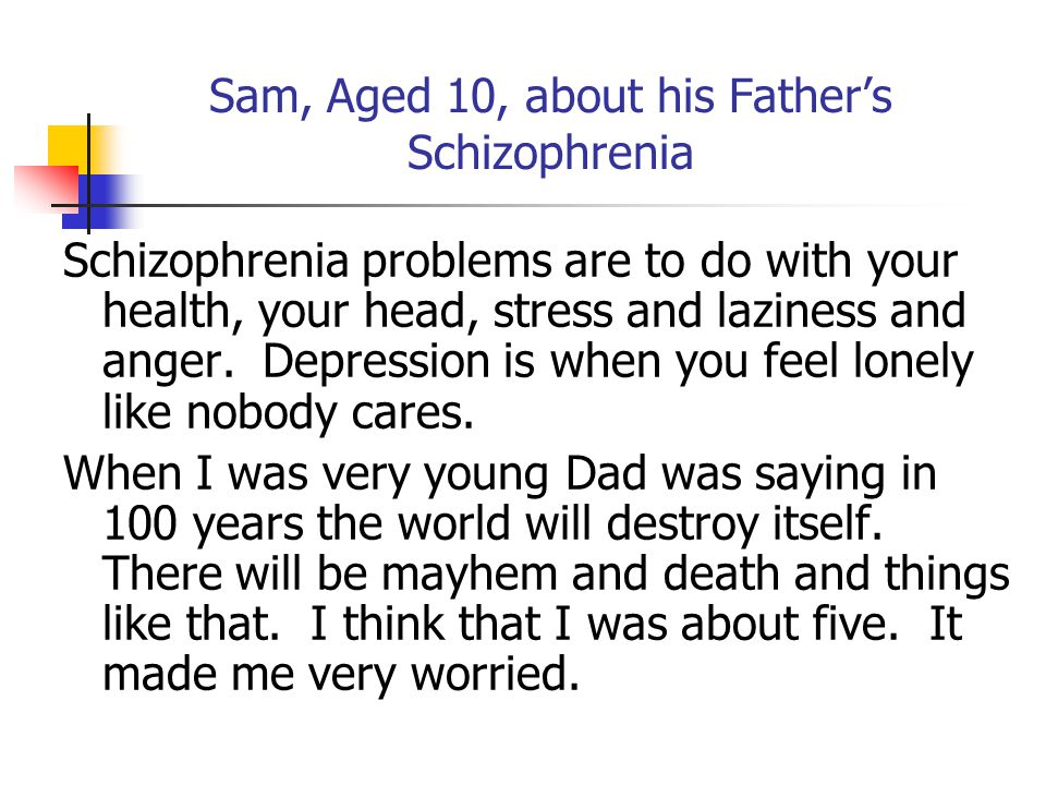 Sam, Aged 10, about his Father's Schizophrenia