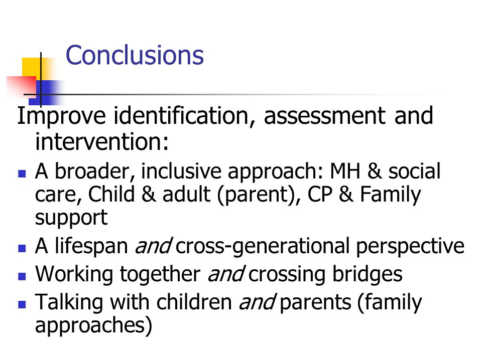 Conclusions Improve identification, assessment and intervention:
