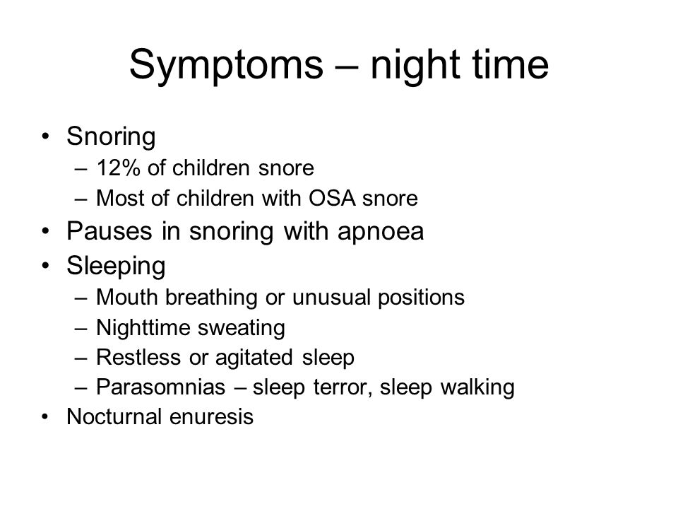 Symptoms – night time Snoring Pauses in snoring with apnoea Sleeping