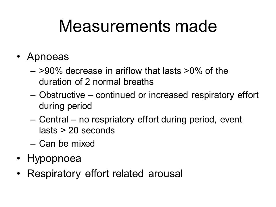 Measurements made Apnoeas Hypopnoea Respiratory effort related arousal