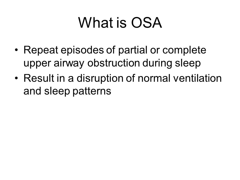 What is OSA Repeat episodes of partial or complete upper airway obstruction during sleep.