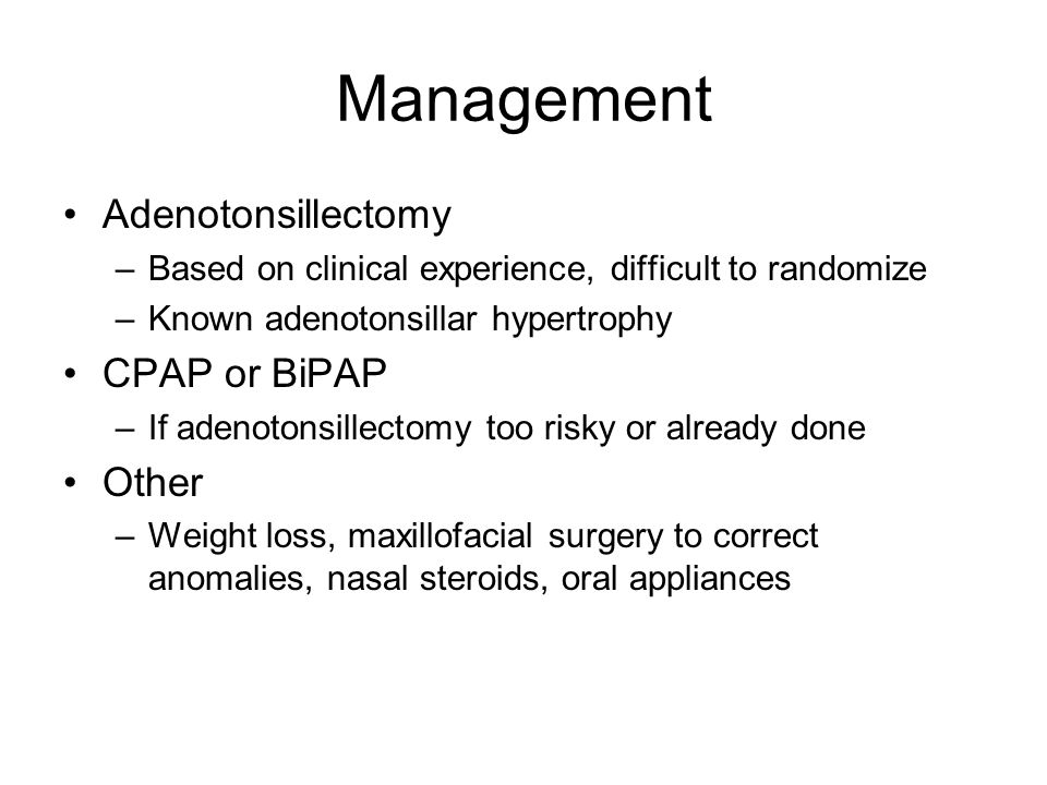 Management Adenotonsillectomy CPAP or BiPAP Other