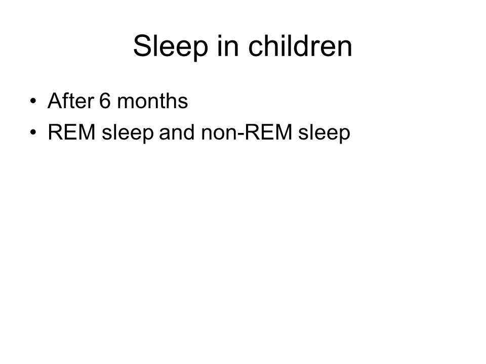 Sleep in children After 6 months REM sleep and non-REM sleep