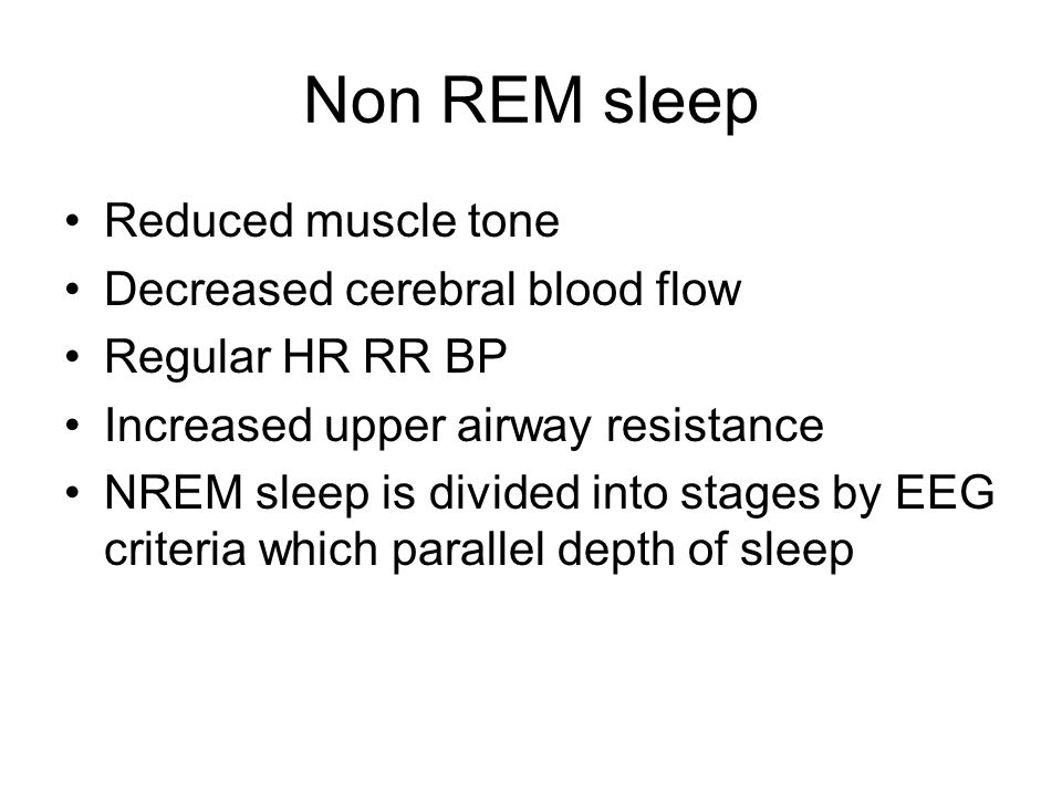 Non REM sleep Reduced muscle tone Decreased cerebral blood flow