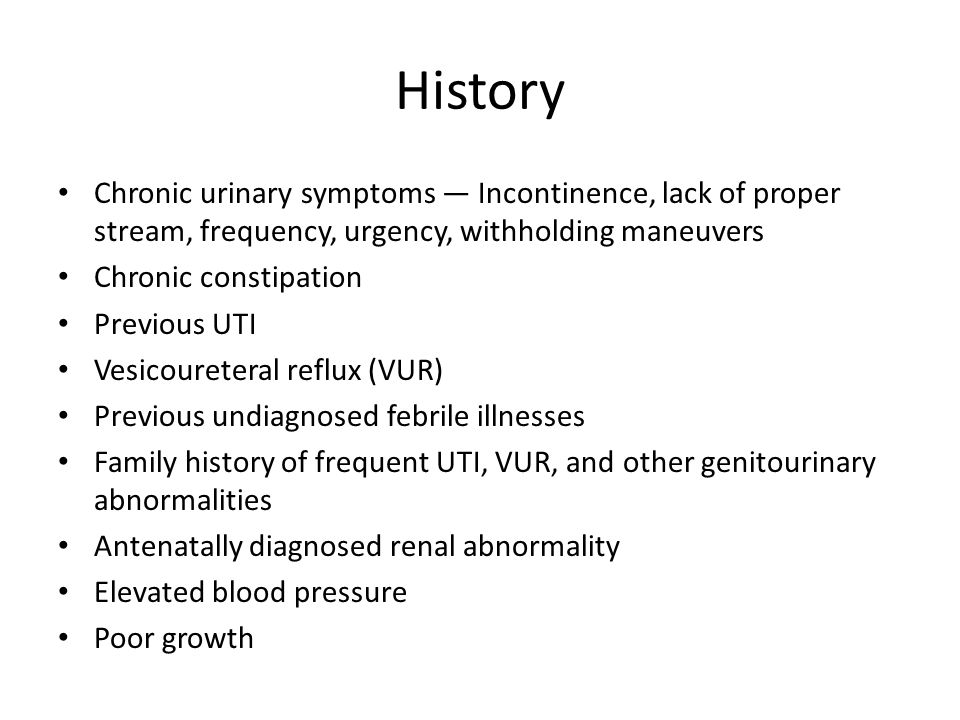 History Chronic urinary symptoms — Incontinence, lack of proper stream, frequency, urgency, withholding maneuvers.
