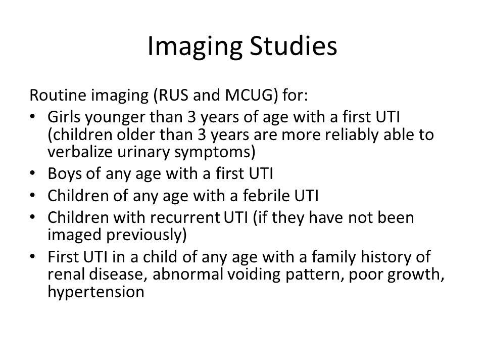 Imaging Studies Routine imaging (RUS and MCUG) for: