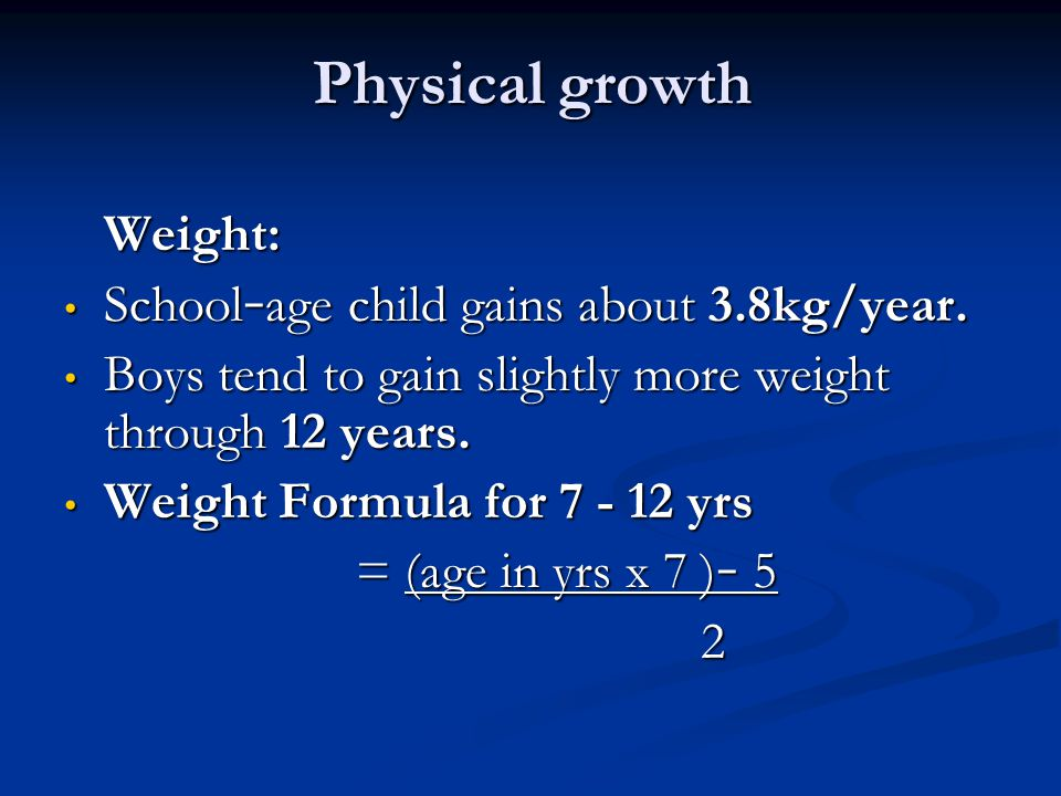 Physical growth School–age child gains about 3.8kg/year.