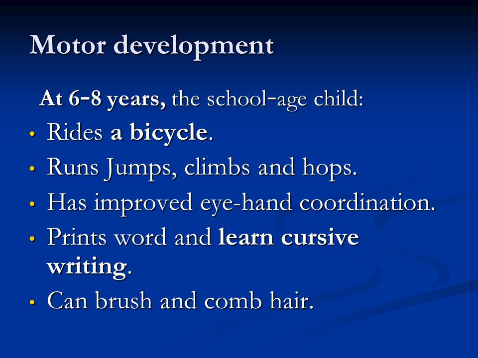 Motor development Rides a bicycle. Runs Jumps, climbs and hops.