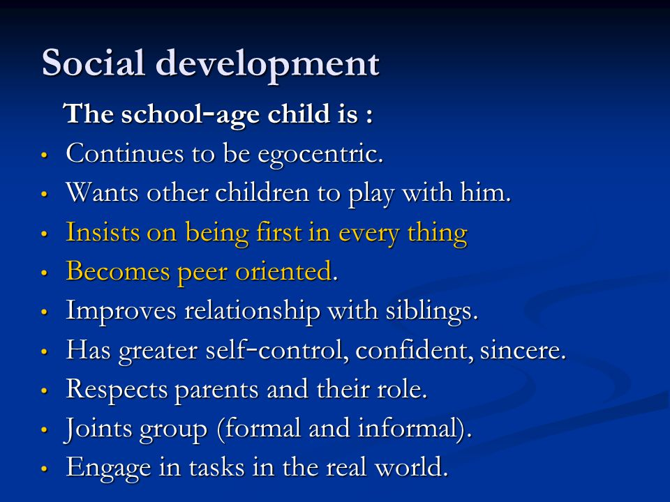 Social development The school–age child is :