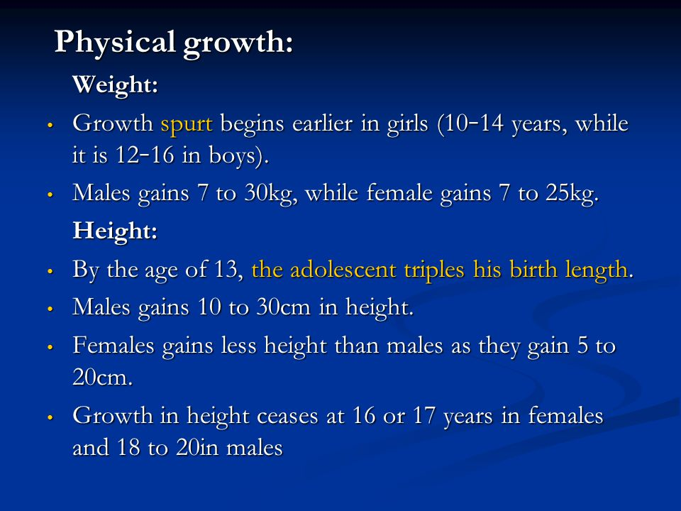 Physical growth: Weight: Growth spurt begins earlier in girls (10–14 years, while it is 12–16 in boys).