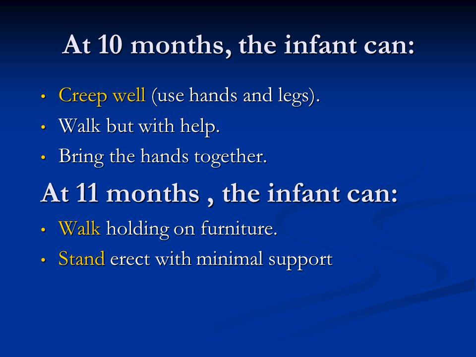 At 10 months, the infant can: