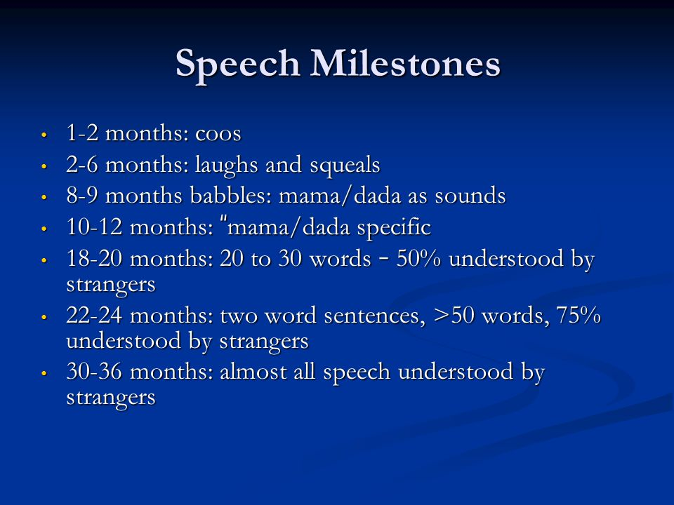 Speech Milestones 1-2 months: coos 2-6 months: laughs and squeals