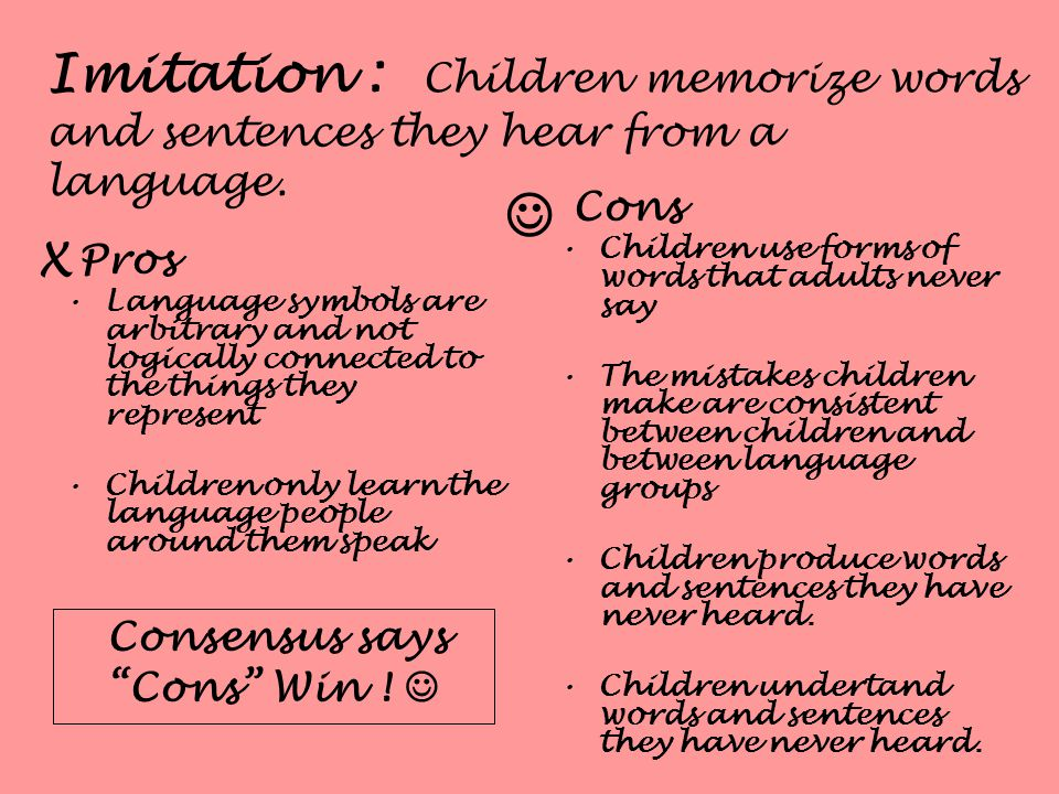 Imitation : Children memorize words and sentences they hear from a language.