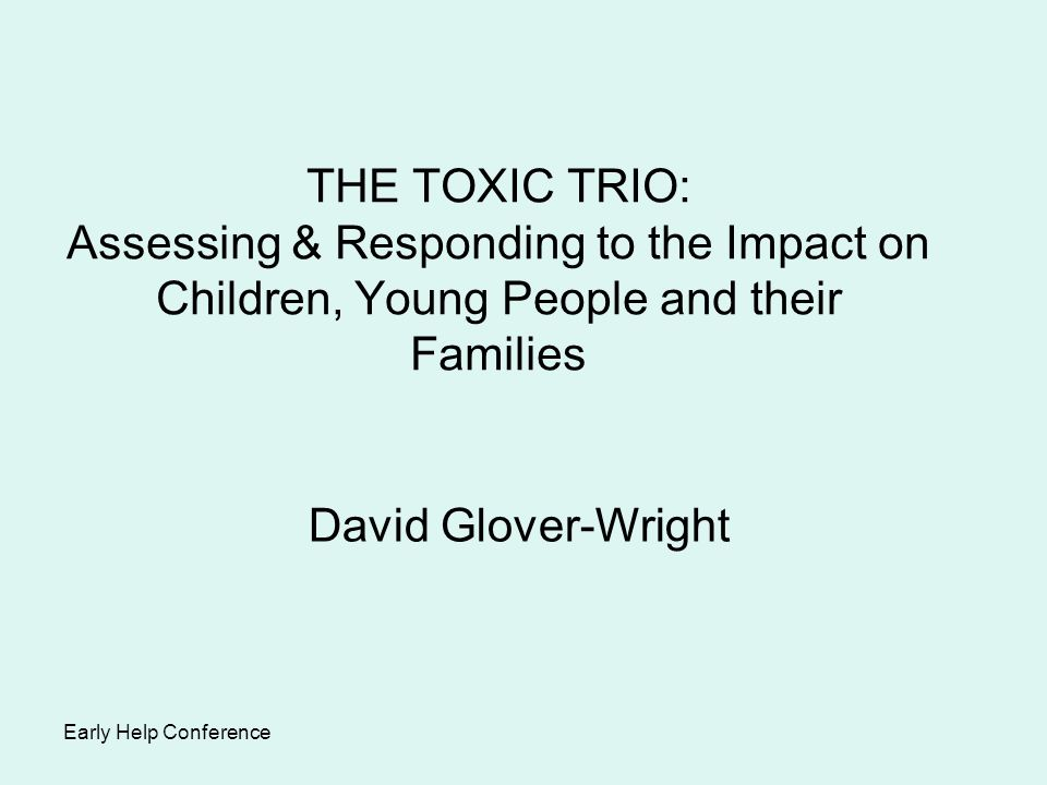 THE TOXIC TRIO: Assessing & Responding to the Impact on Children, Young People and their Families
