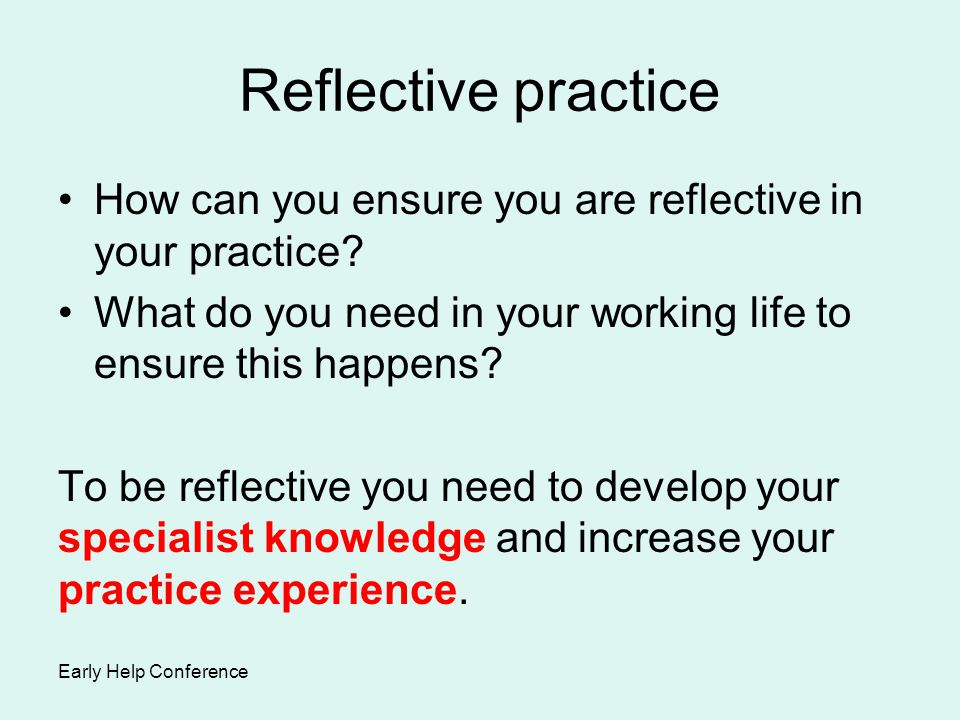 Reflective practice How can you ensure you are reflective in your practice What do you need in your working life to ensure this happens