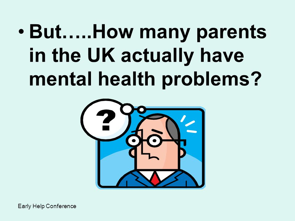 But…..How many parents in the UK actually have mental health problems