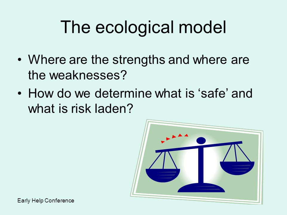 The ecological model Where are the strengths and where are the weaknesses How do we determine what is 'safe' and what is risk laden