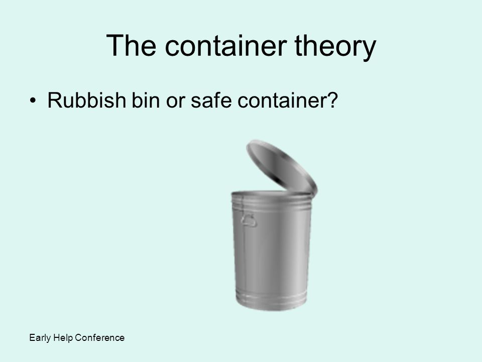 The container theory Rubbish bin or safe container