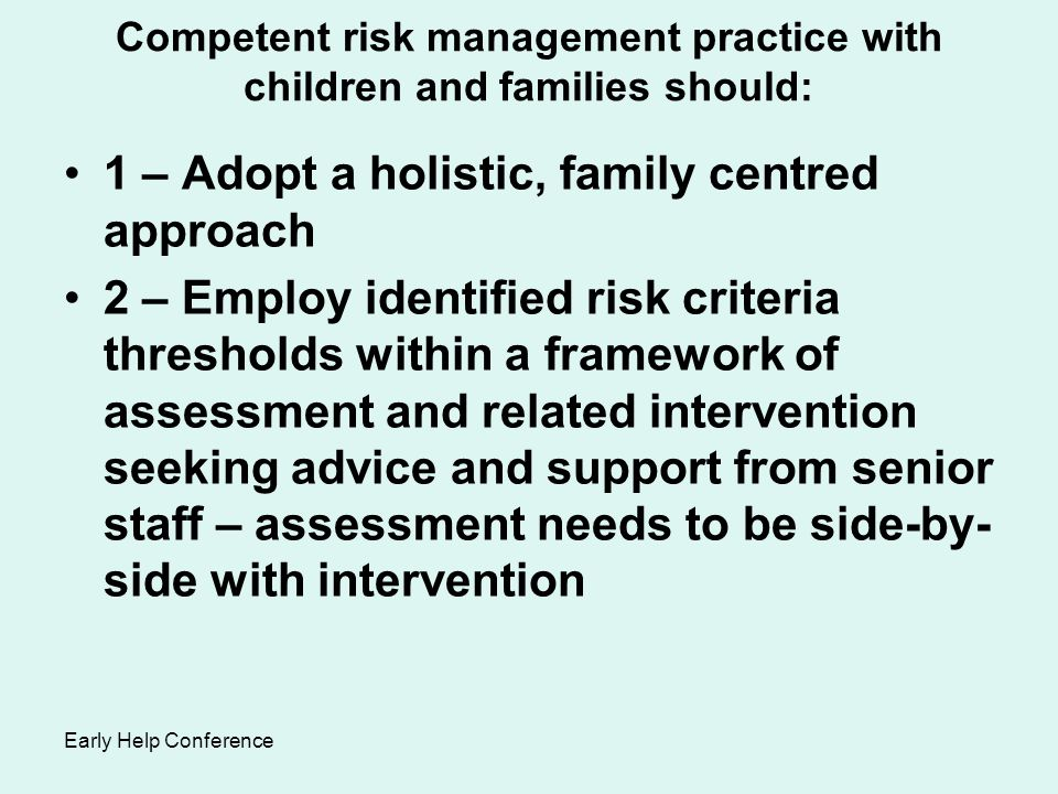 Competent risk management practice with children and families should: