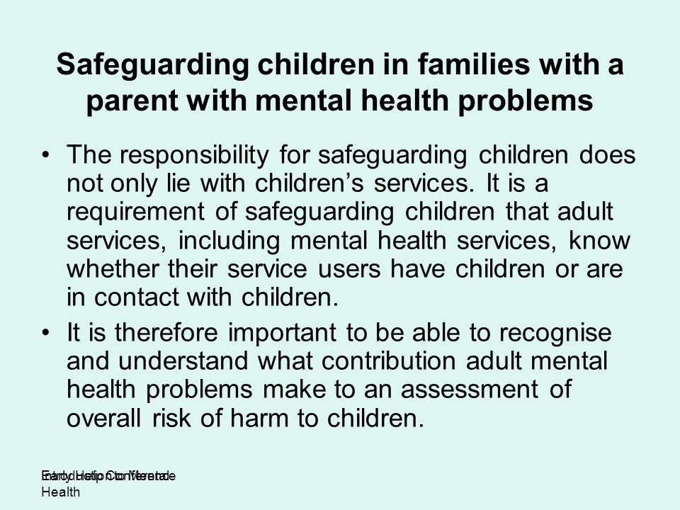 Safeguarding children in families with a parent with mental health problems