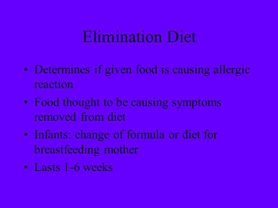 Elimination Diet Determines if given food is causing allergic reaction