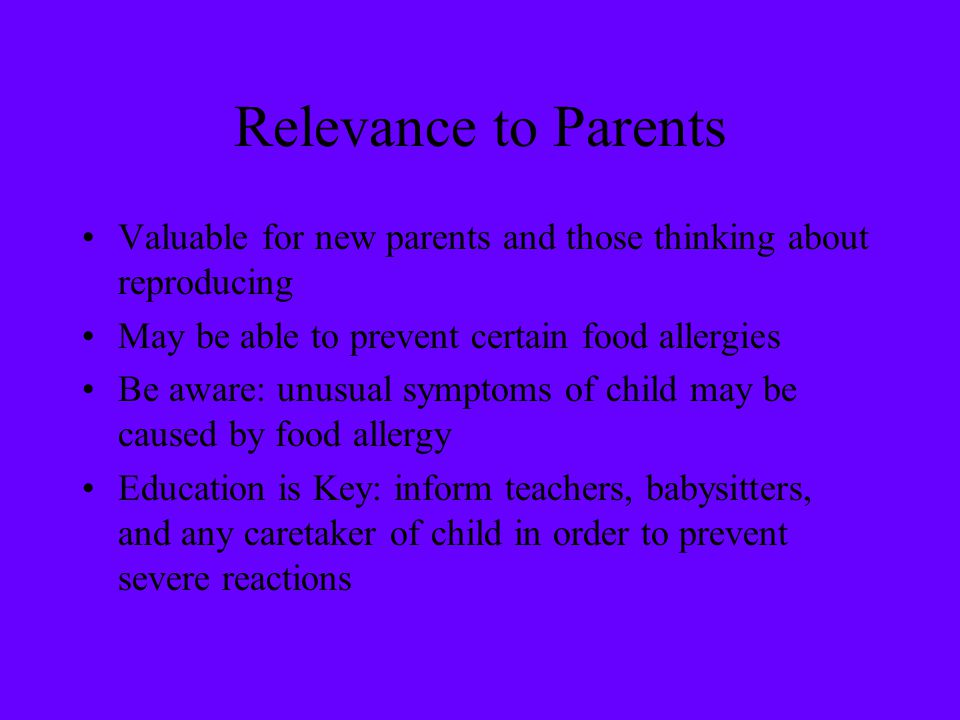 Relevance to Parents Valuable for new parents and those thinking about reproducing. May be able to prevent certain food allergies.