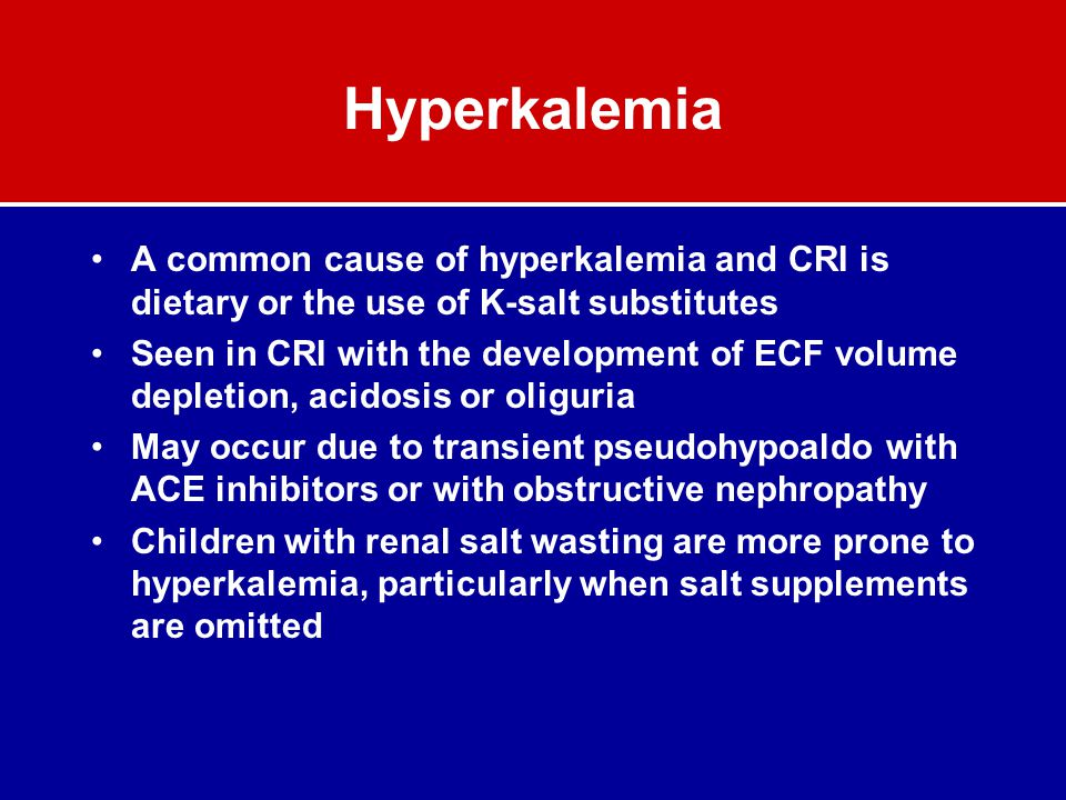 Hyperkalemia A common cause of hyperkalemia and CRI is dietary or the use of K-salt substitutes.