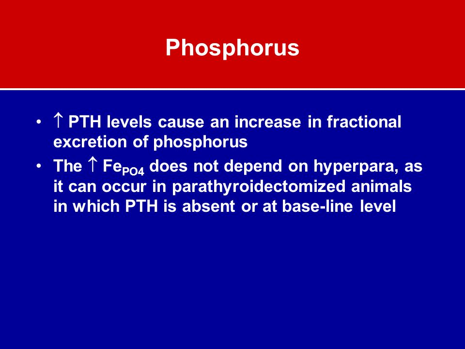 Phosphorus  PTH levels cause an increase in fractional excretion of phosphorus.